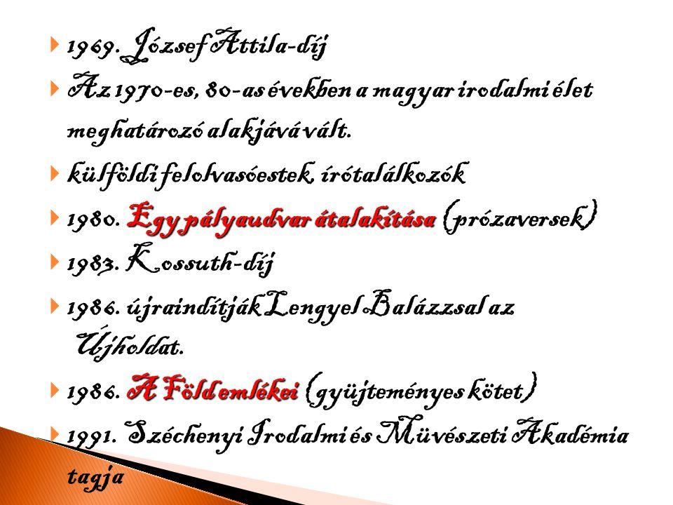  1969. József Attila-díj  Az 1970-es, 80-as években a magyar irodalmi élet meghatározó alakjává vált.  külföldi felolvasóestek, írótalálkozók Egy p