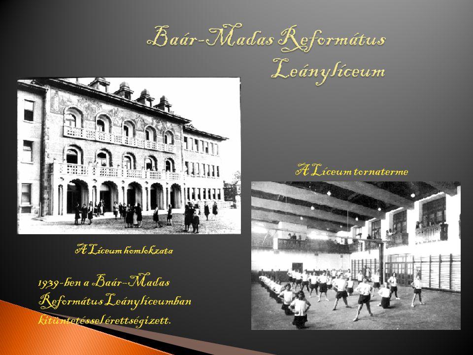 A Líceum homlokzata A Líceum tornaterme 1939-ben a Baár–Madas Református Leánylíceumban kitüntetéssel érettségizett.