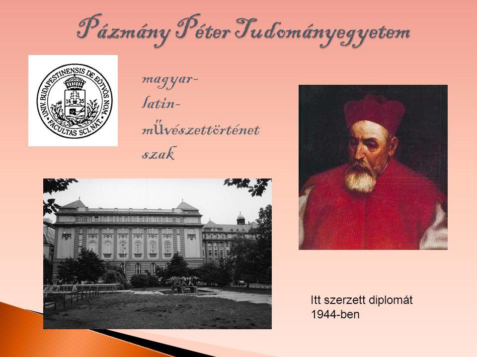 magyar- latin- m ű vészettörténet szak Itt szerzett diplomát 1944-ben