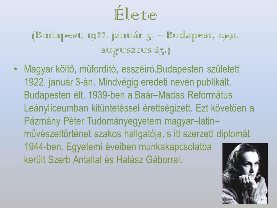 Élete (Budapest, 1922. január 3. – Budapest, 1991. augusztus 23.) Magyar költő, műfordító, esszéíró.Budapesten született 1922. január 3-án. Mindvégig