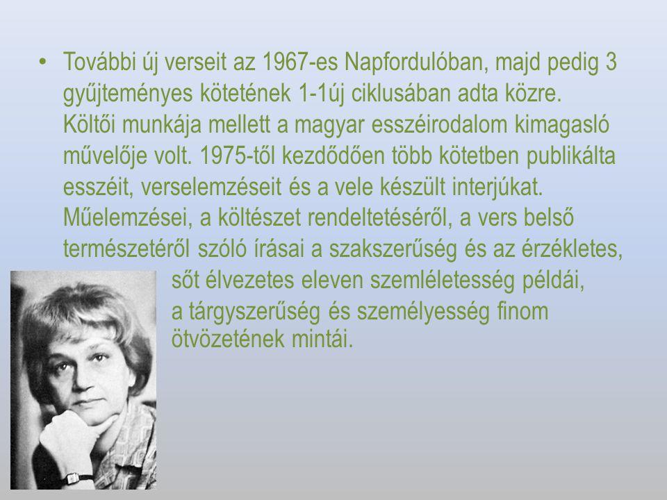 További új verseit az 1967-es Napfordulóban, majd pedig 3 gyűjteményes kötetének 1-1új ciklusában adta közre. Költői munkája mellett a magyar esszéiro