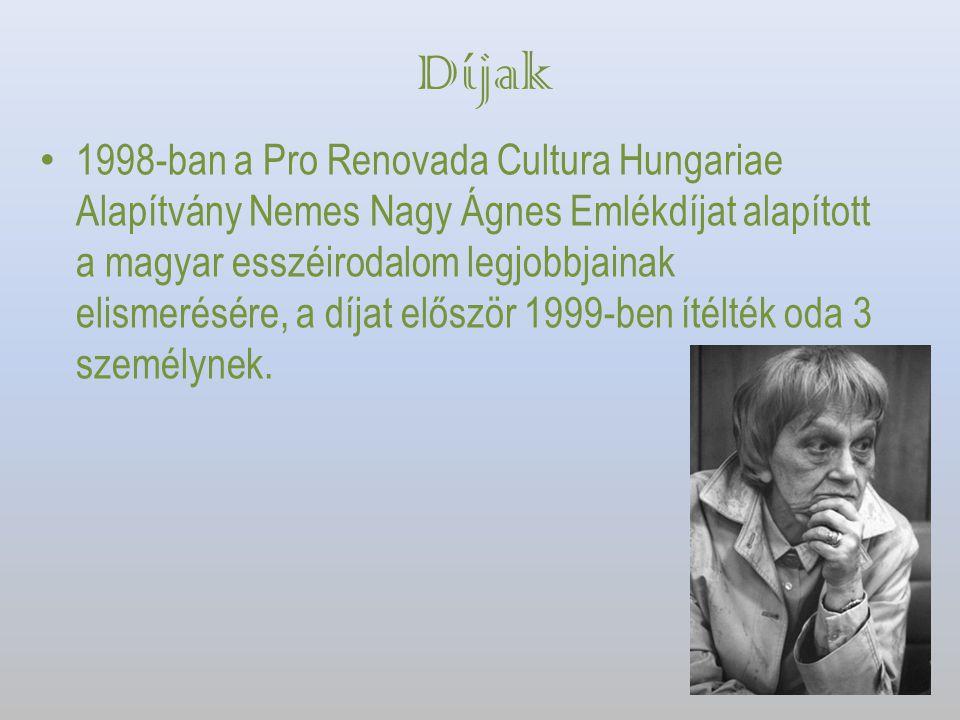 Díjak 1998-ban a Pro Renovada Cultura Hungariae Alapítvány Nemes Nagy Ágnes Emlékdíjat alapított a magyar esszéirodalom legjobbjainak elismerésére, a díjat először 1999-ben ítélték oda 3 személynek.