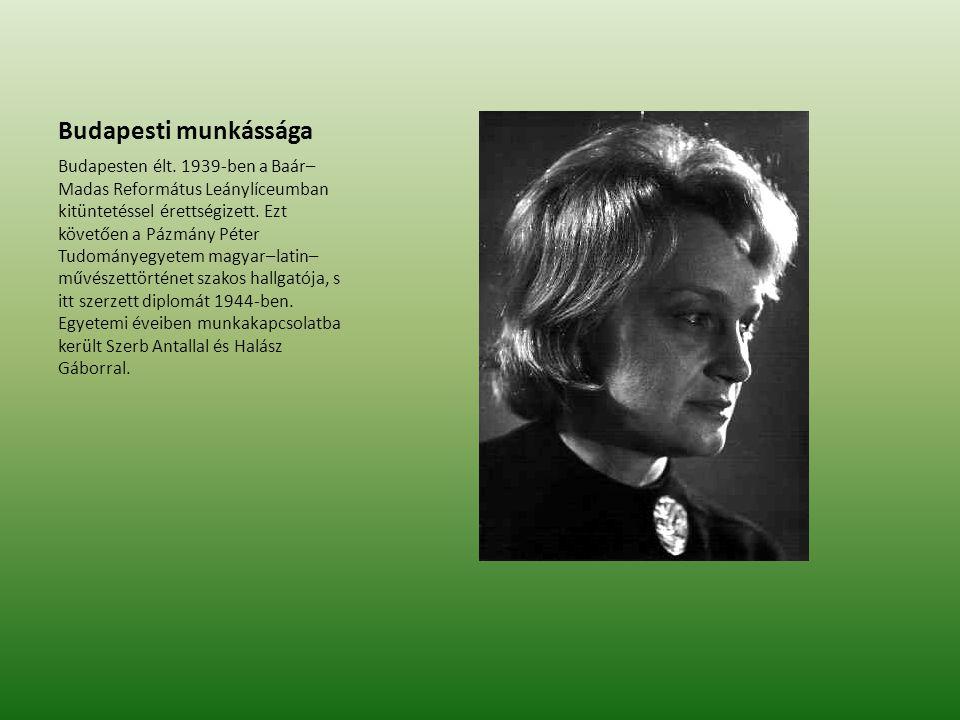 Budapesti munkássága Budapesten élt. 1939-ben a Baár– Madas Református Leánylíceumban kitüntetéssel érettségizett. Ezt követően a Pázmány Péter Tudomá