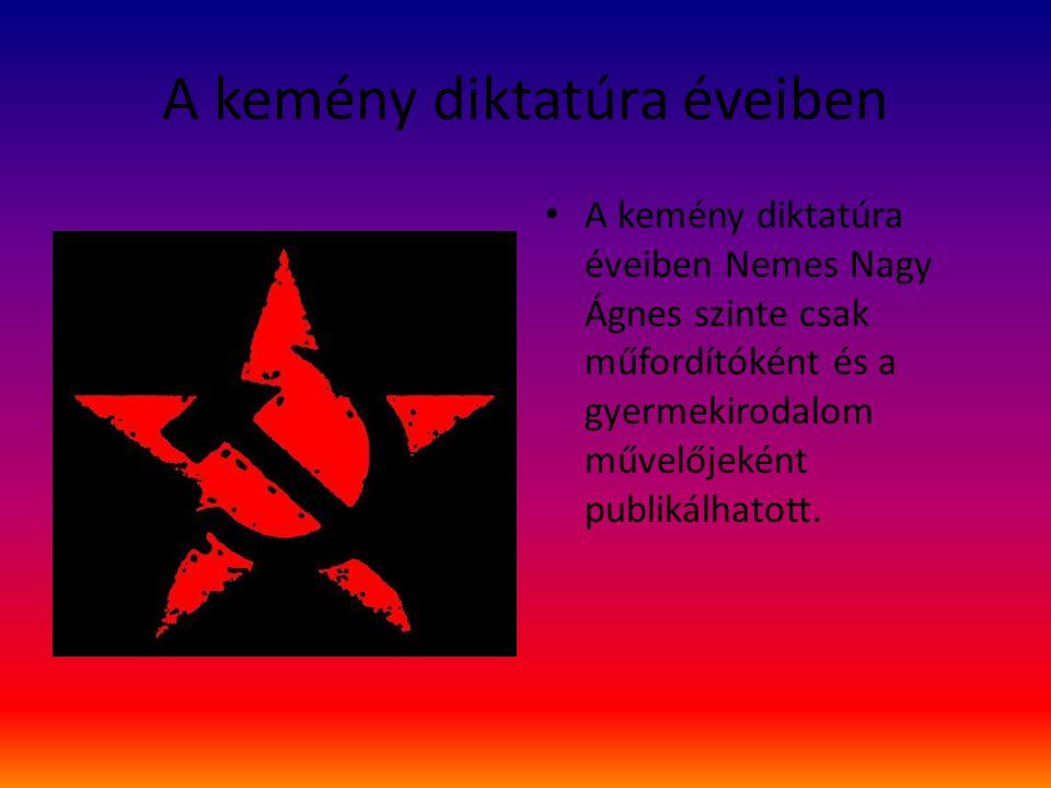 A kemény diktatúra éveiben A kemény diktatúra éveiben Nemes Nagy Ágnes szinte csak műfordítóként és a gyermekirodalom művelőjeként publikálhatott.