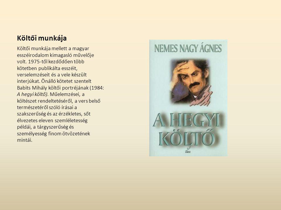 Költői munkája Költői munkája mellett a magyar esszéirodalom kimagasló művelője volt. 1975-től kezdődően több kötetben publikálta esszéit, verselemzés