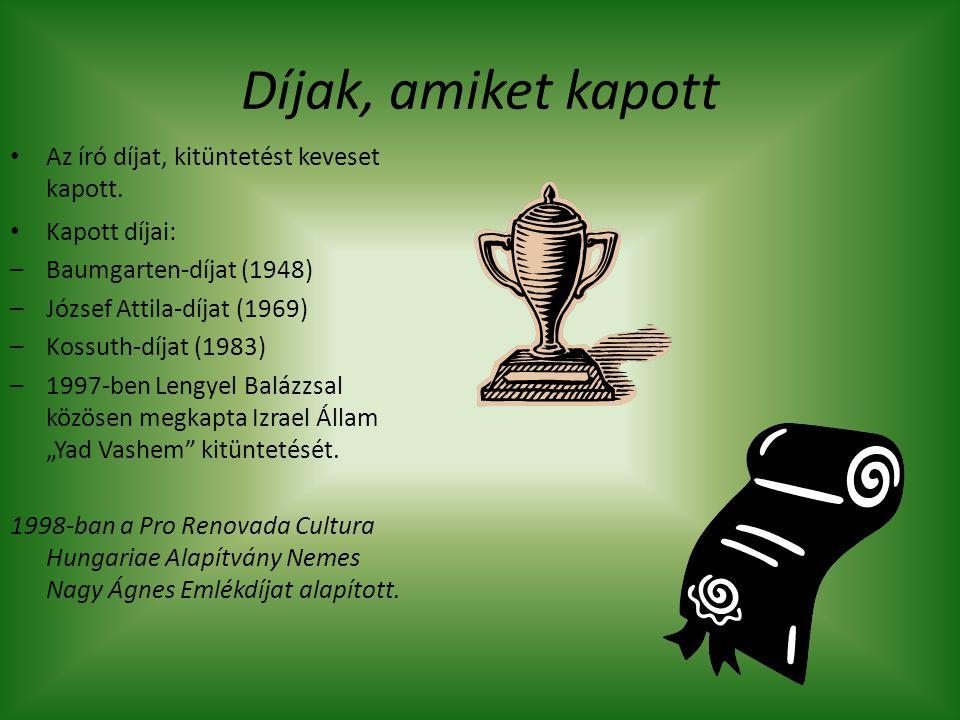 Díjak, amiket kapott Kapott díjai: –Baumgarten-díjat (1948) –József Attila-díjat (1969) –Kossuth-díjat (1983) –1997-ben Lengyel Balázzsal közösen megk