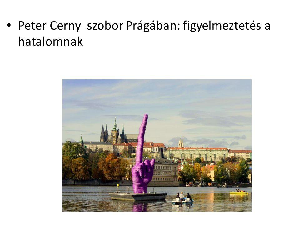 Peter Cerny szobor Prágában: figyelmeztetés a hatalomnak