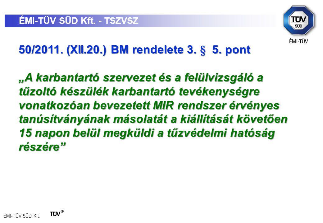 """ÉMI-TÜV SÜD Kft. ÉMI-TÜV SÜD Kft. - TSZVSZ 50/2011. (XII.20.) BM rendelete 3. § 5. pont """"A karbantartó szervezet és a felülvizsgáló a tűzoltó készülék"""