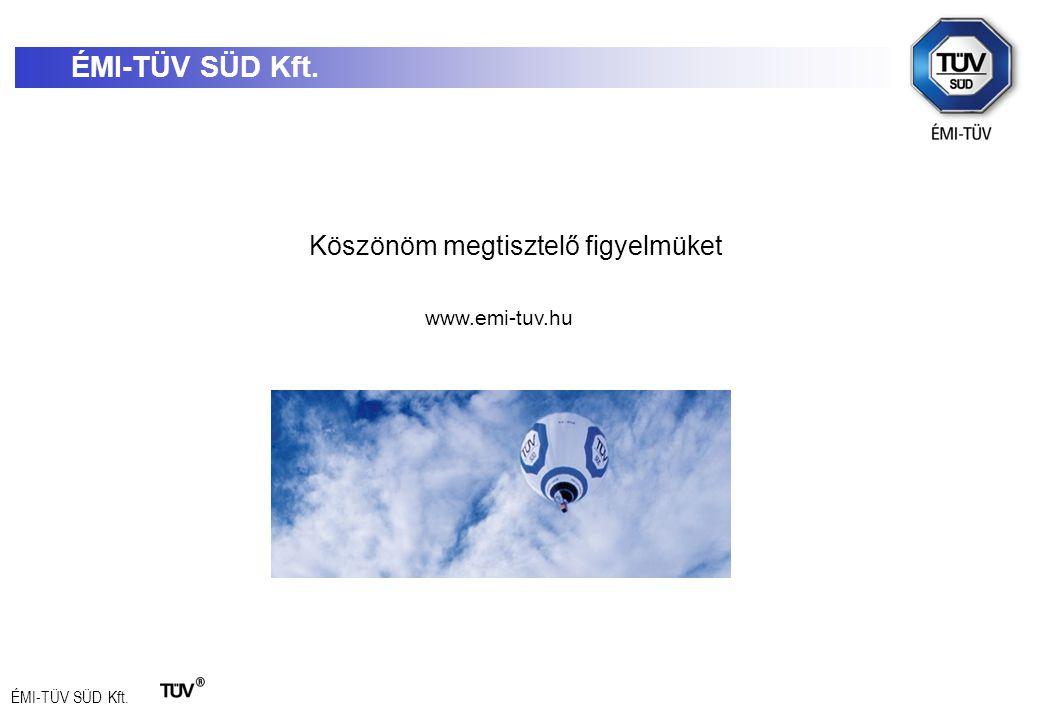 ÉMI-TÜV SÜD Kft. Köszönöm megtisztelő figyelmüket www.emi-tuv.hu