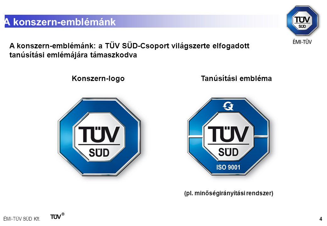 ÉMI-TÜV SÜD Kft. A konszern-emblémánk 4 A konszern-emblémánk: a TÜV SÜD-Csoport világszerte elfogadott tanúsítási emlémájára támaszkodva Konszern-logo