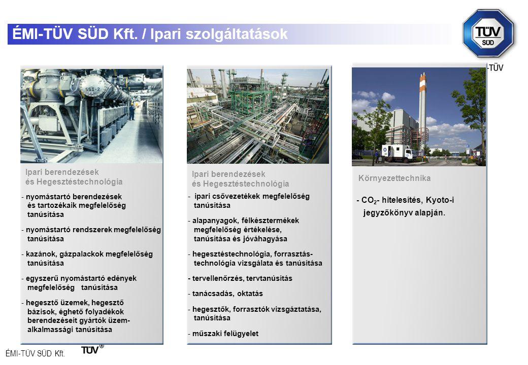 ÉMI-TÜV SÜD Kft. ÉMI-TÜV SÜD Kft. / Ipari szolgáltatások - nyomástartó berendezések és tartozékaik megfelelőség tanúsítása - nyomástartó rendszerek me