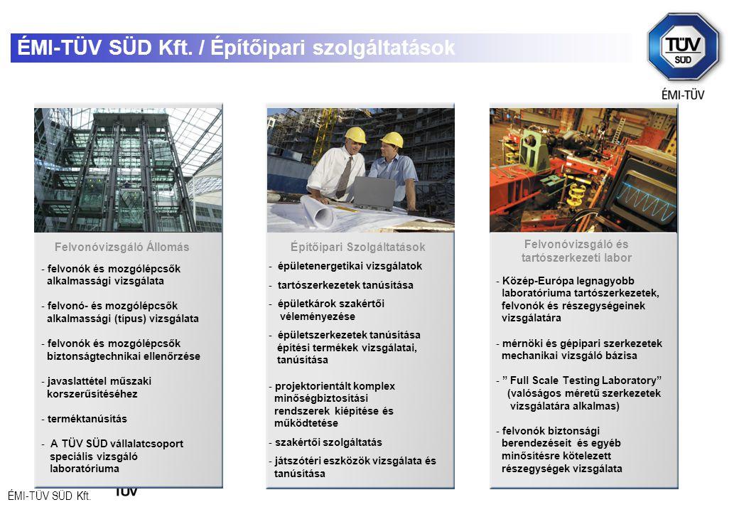 ÉMI-TÜV SÜD Kft. ÉMI-TÜV SÜD Kft. / Építőipari szolgáltatások - felvonók és mozgólépcsők alkalmassági vizsgálata - felvonó- és mozgólépcsők alkalmassá