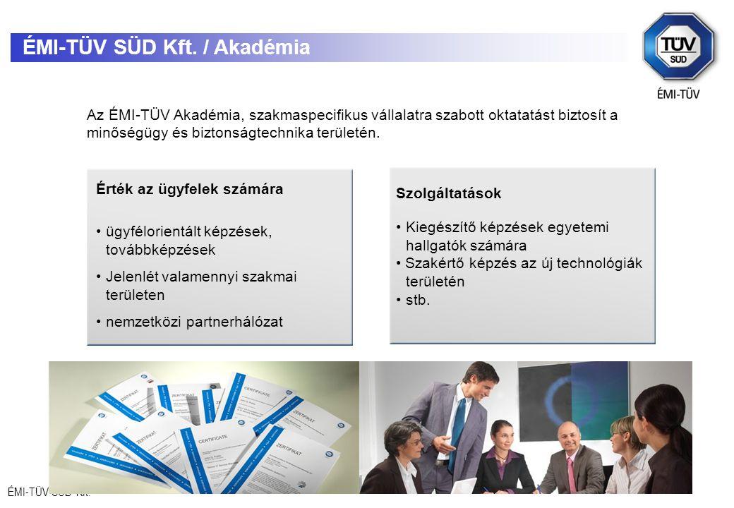 ÉMI-TÜV SÜD Kft. ÉMI-TÜV SÜD Kft. / Akadémia Az ÉMI-TÜV Akadémia, szakmaspecifikus vállalatra szabott oktatatást biztosít a minőségügy és biztonságtec