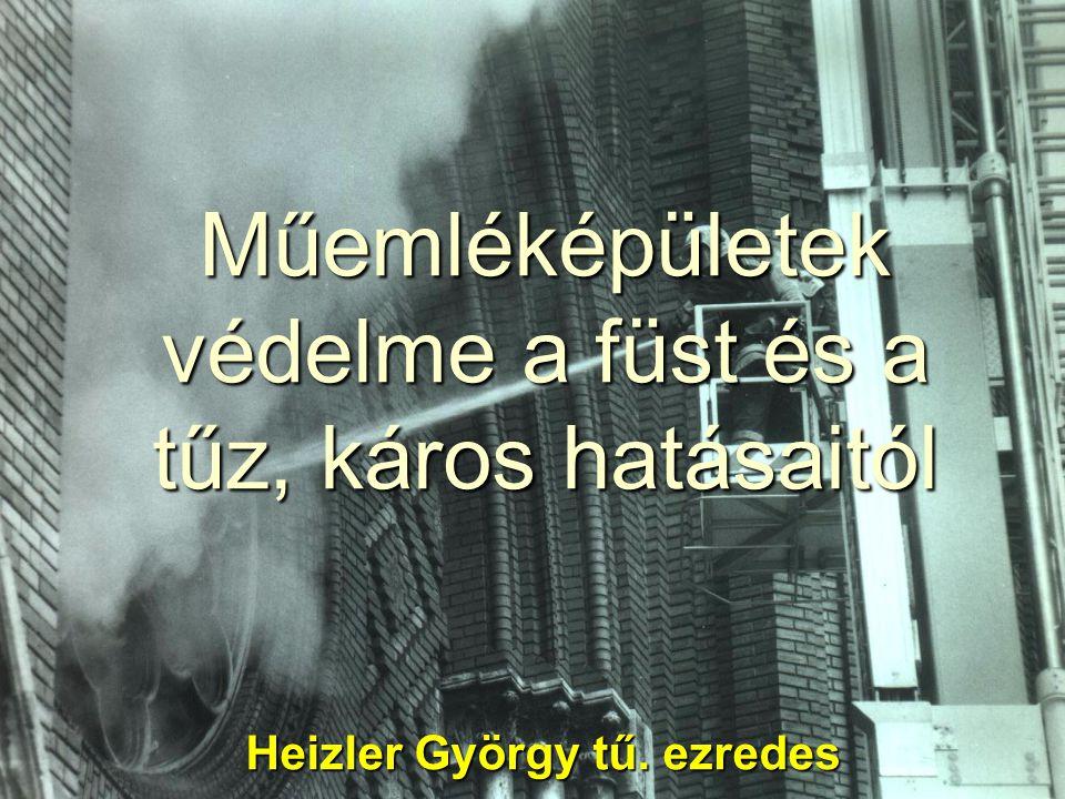 Műemléképületek védelme a füst és a tűz, káros hatásaitól Heizler György tű. ezredes