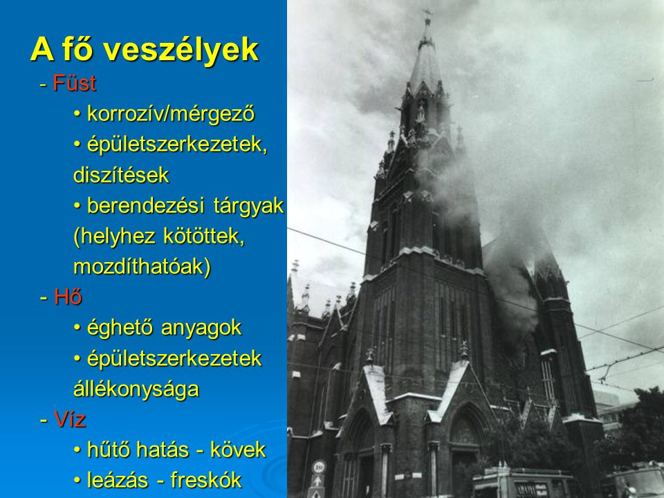 A fő veszélyek - Füst korrozív/mérgező korrozív/mérgező épületszerkezetek, diszítések épületszerkezetek, diszítések berendezési tárgyak (helyhez kötöt