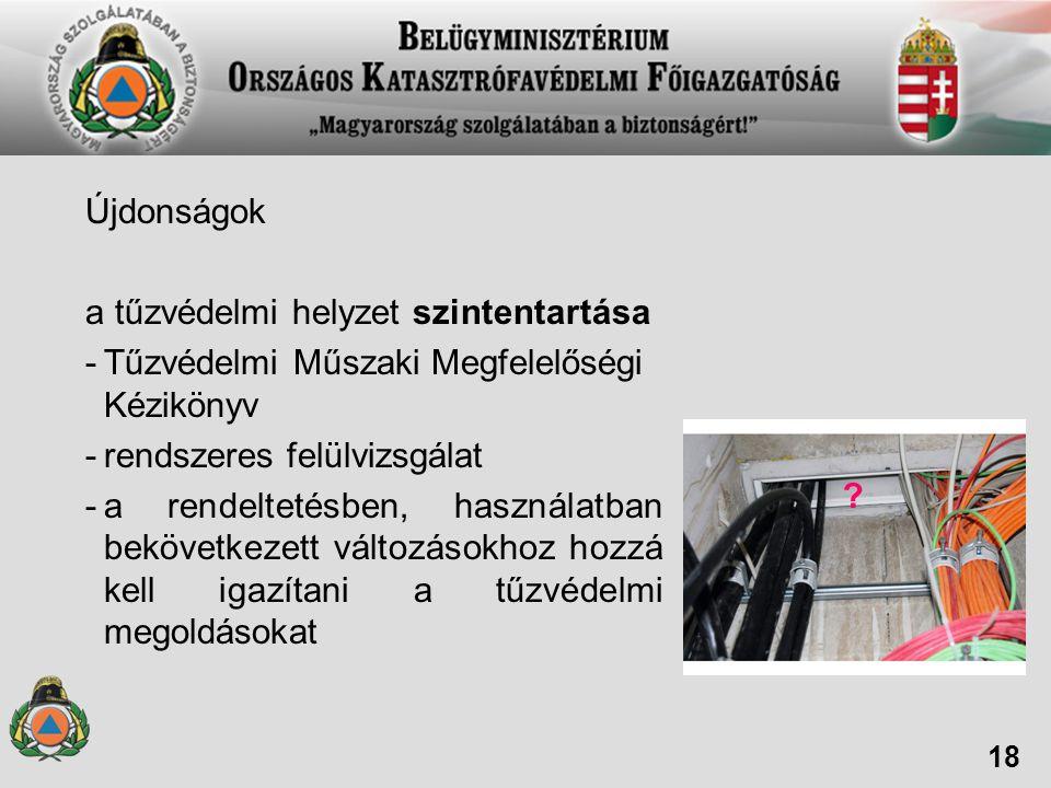 Újdonságok a tűzvédelmi helyzet szintentartása -Tűzvédelmi Műszaki Megfelelőségi Kézikönyv -rendszeres felülvizsgálat -a rendeltetésben, használatban