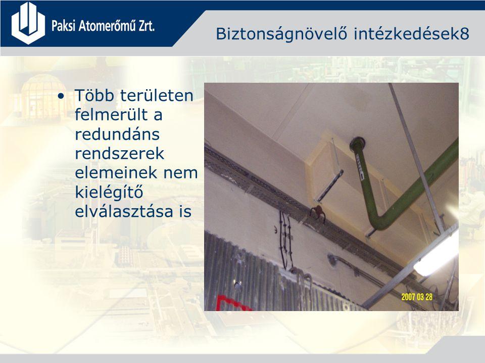 Biztonságnövelő intézkedések8 Több területen felmerült a redundáns rendszerek elemeinek nem kielégítő elválasztása is
