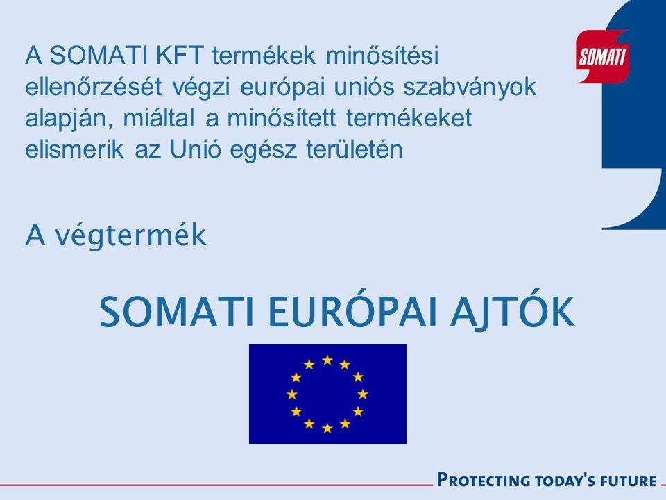 A SOMATI KFT termékek minősítési ellenőrzését végzi európai uniós szabványok alapján, miáltal a minősített termékeket elismerik az Unió egész területén A végtermék SOMATI EURÓPAI AJTÓK