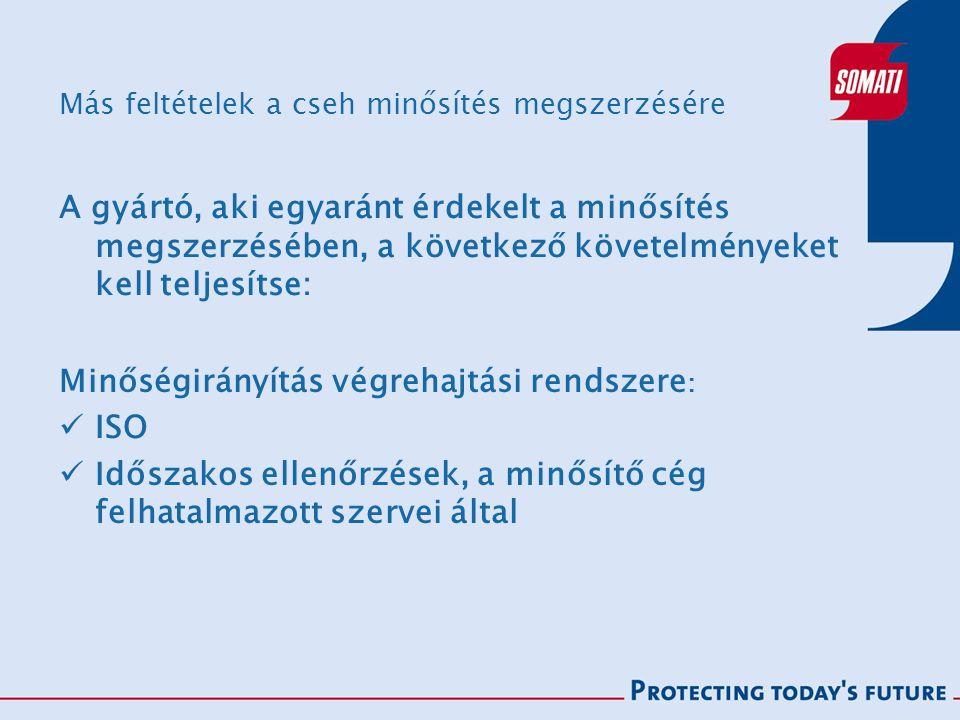 Más feltételek a cseh minősítés megszerzésére A gyártó, aki egyaránt érdekelt a minősítés megszerzésében, a következő követelményeket kell teljesítse: Minőségirányítás végrehajtási rendszere : ISO Időszakos ellenőrzések, a minősítő cég felhatalmazott szervei által