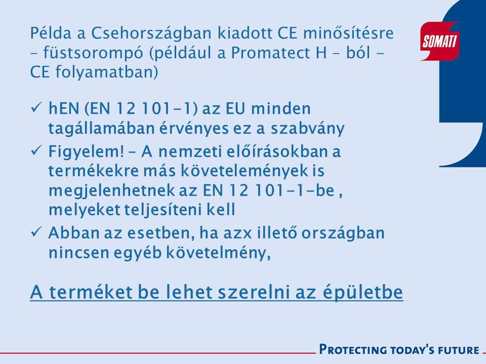 Példa a Csehországban kiadott CE minősítésre – füstsorompó (például a Promatect H – ból - CE folyamatban) hEN (EN 12 101-1) az EU minden tagállamában érvényes ez a szabvány Figyelem.