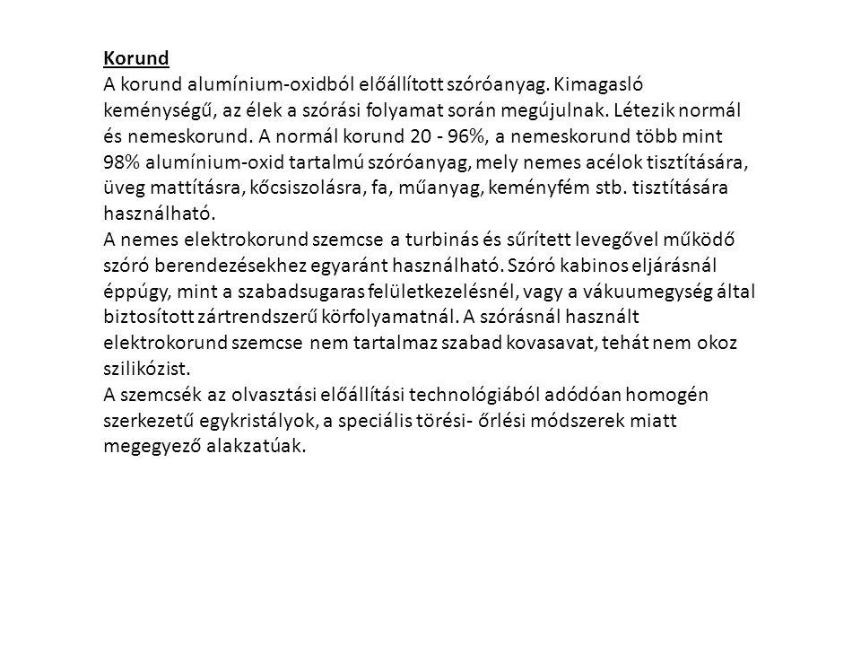 Korund A korund alumínium-oxidból előállított szóróanyag. Kimagasló keménységű, az élek a szórási folyamat során megújulnak. Létezik normál és nemesko