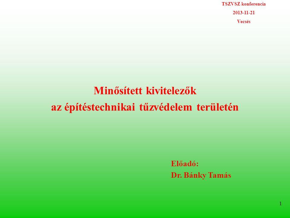 TSZVSZ konferencia 2013-11-21 Vecsés 1 Minősített kivitelezők az építéstechnikai tűzvédelem területén Előadó: Dr.