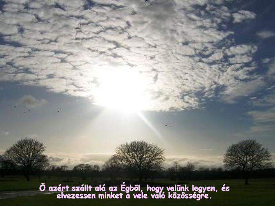 Azért teremtett bennünket, hogy találkozhassunk vele, és nem lesz teljes az örömünk, míg el nem jutunk a legmélyebb egységre vele.