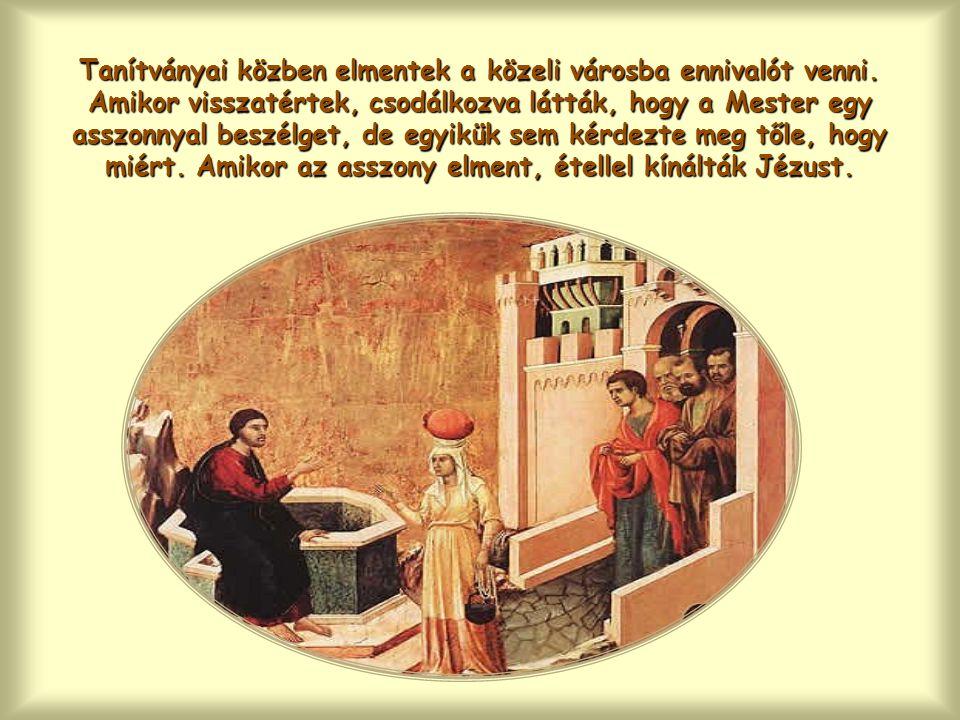 """A tanítványok pedig hamarosan megláthatták, hogy ez az Élet szárba szökken és növekszik, mert az asszony hírül adta a szamariaiaknak azt a kincset, amit felfedezett és megkapott: """"Gyertek, van itt egy ember… Ő volna a Messiás?"""