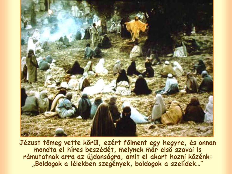"""Jézust tömeg vette körül, ezért fölment egy hegyre, és onnan mondta el híres beszédét, melynek már első szavai is rámutatnak arra az újdonságra, amit el akart hozni közénk: """"Boldogok a lélekben szegények, boldogok a szelídek…"""