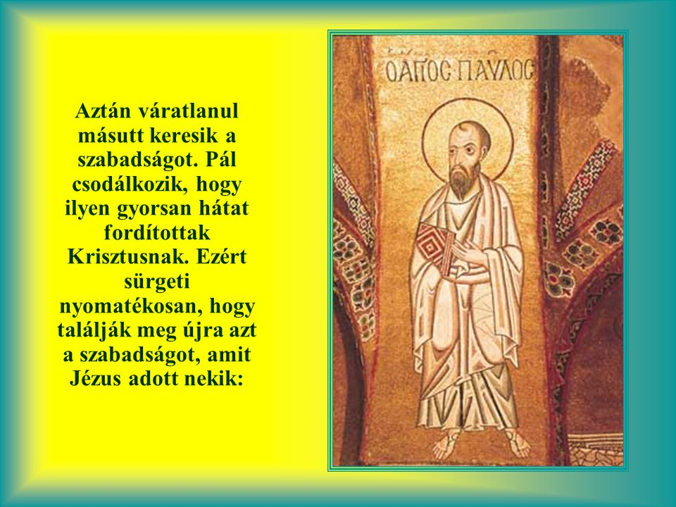 Pál a szemük elé állította a megfeszített Jézust, ők pedig felvették a keresztséget, ezáltal Krisztusba öltöztek és megkapták Isten gyermekeinek szabadságát.