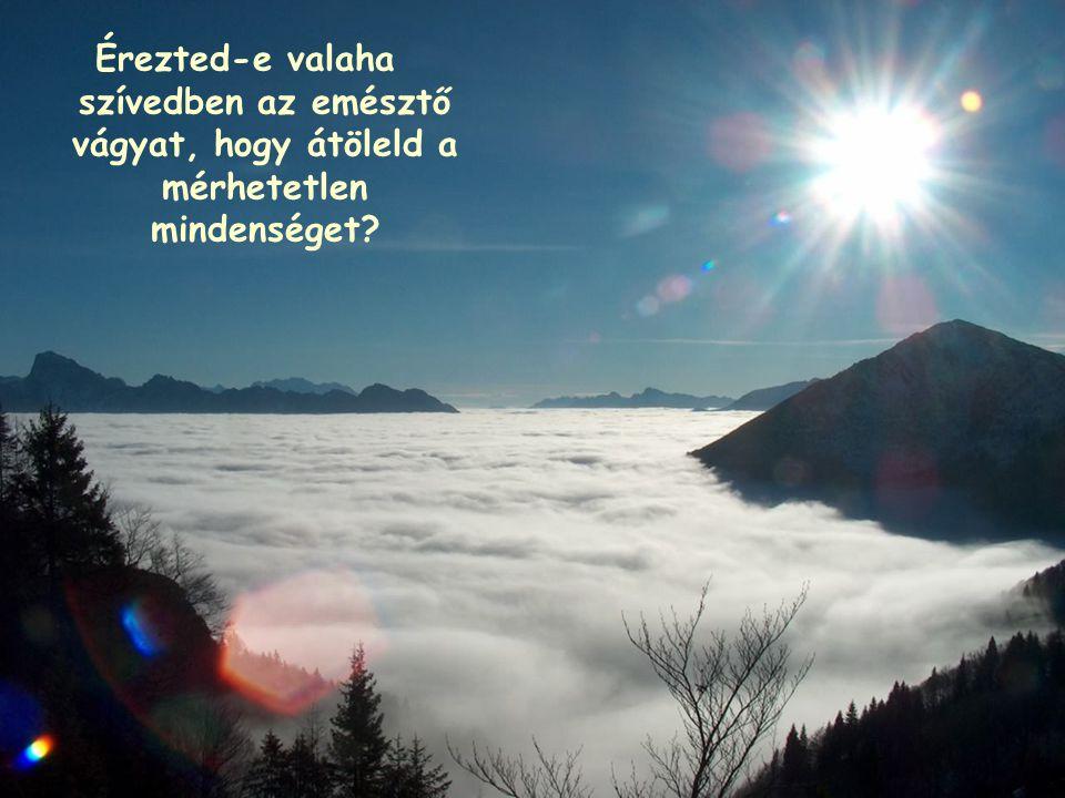 Érezted-e valaha szívedben az emésztő vágyat, hogy átöleld a mérhetetlen mindenséget?