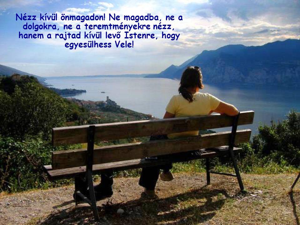 A lélek, mivel Isten képmására lett teremtve, szeretet, a magába forduló szeretet pedig olyan, mint a láng, mely elalszik, hogyha nem táplálják.