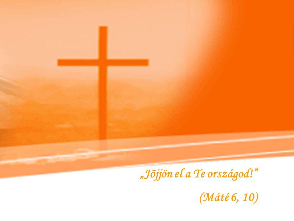 """""""Jöjjön el a Te országod!"""" (Máté 6, 10)"""
