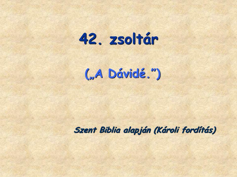 """42. zsoltár (""""A Dávidé."""") Szent Biblia alapján (Károli fordítás)"""