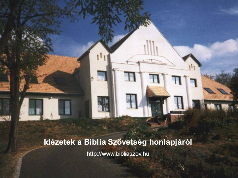 Idézetek a Biblia Szövetség honlapjáról http://www.bibliaszov.hu
