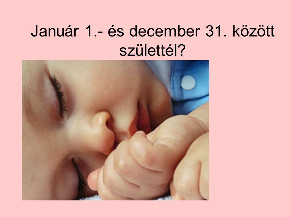 Január 1.- és december 31. között születtél?