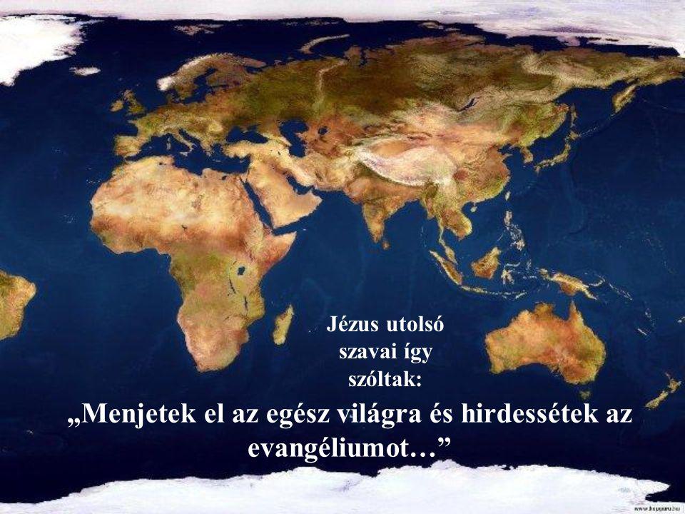 """Jézus utolsó szavai így szóltak: """"Menjetek el az egész világra és hirdessétek az evangéliumot…"""