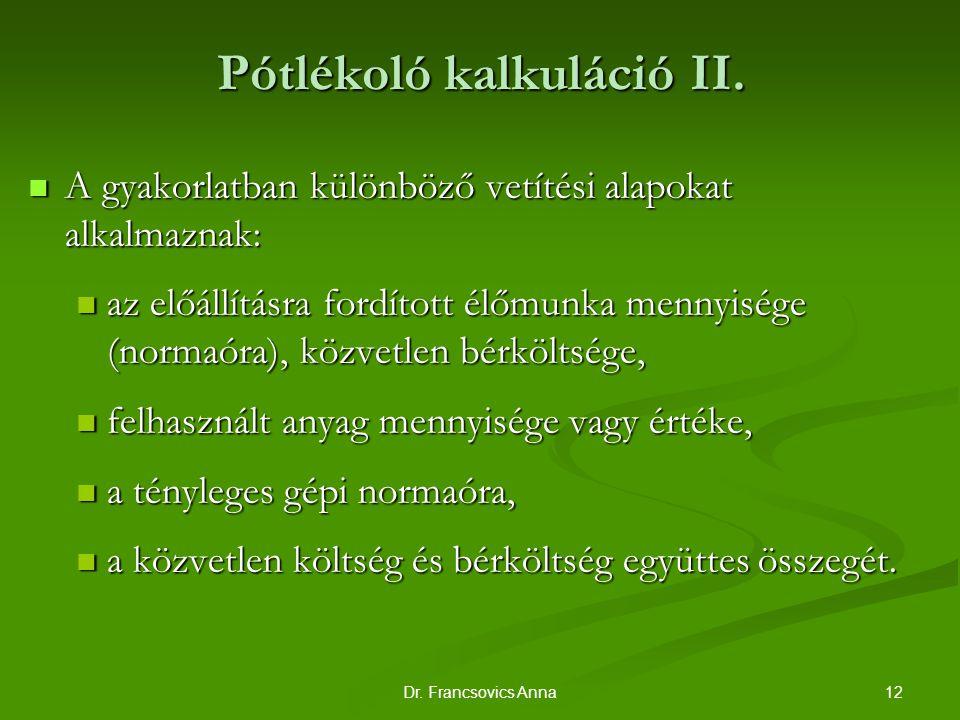 12Dr. Francsovics Anna Pótlékoló kalkuláció II. A gyakorlatban különböző vetítési alapokat alkalmaznak: A gyakorlatban különböző vetítési alapokat alk