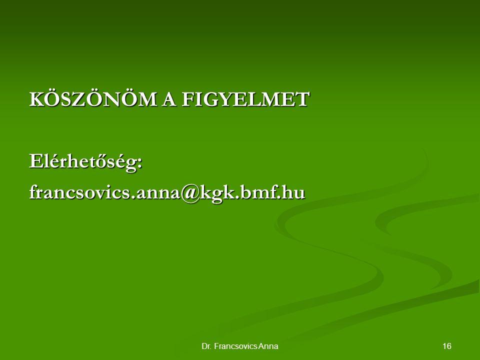 16Dr. Francsovics Anna KÖSZÖNÖM A FIGYELMET Elérhetőség:francsovics.anna@kgk.bmf.hu