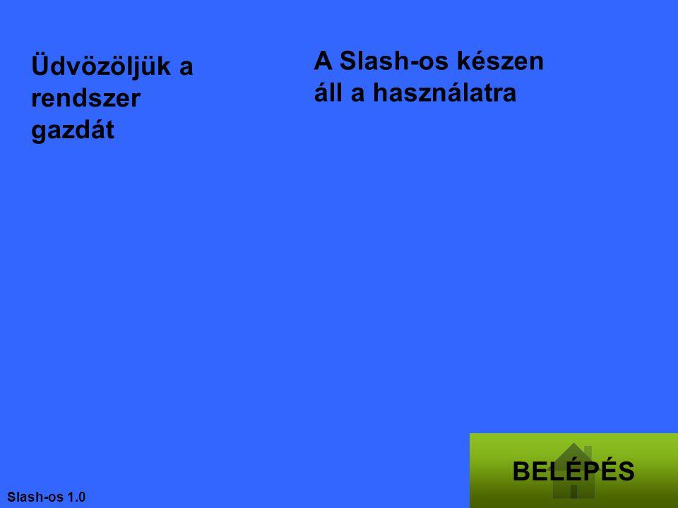 BELÉPÉS Üdvözöljük a rendszer gazdát A Slash-os készen áll a használatra Slash-os 1.0