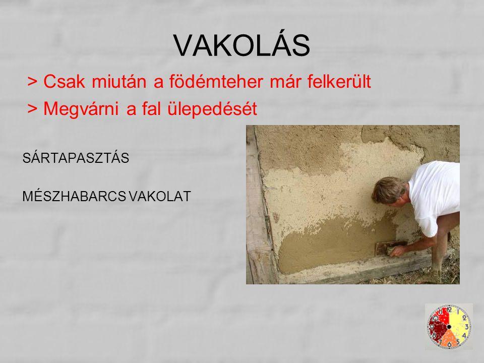 VAKOLÁS > Csak miután a födémteher már felkerült > Megvárni a fal ülepedését SÁRTAPASZTÁS MÉSZHABARCS VAKOLAT