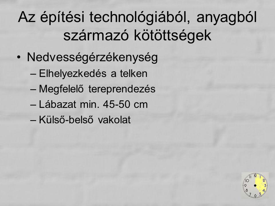 Az építési technológiából, anyagból származó kötöttségek Nedvességérzékenység –Elhelyezkedés a telken –Megfelelő tereprendezés –Lábazat min. 45-50 cm