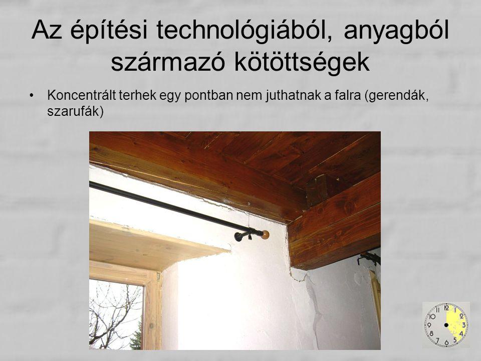 Az építési technológiából, anyagból származó kötöttségek Koncentrált terhek egy pontban nem juthatnak a falra (gerendák, szarufák)