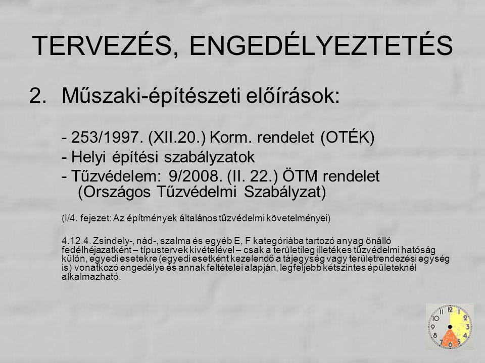 TERVEZÉS, ENGEDÉLYEZTETÉS 2. Műszaki-építészeti előírások: - 253/1997. (XII.20.) Korm. rendelet (OTÉK) - Helyi építési szabályzatok - Tűzvédelem: 9/20