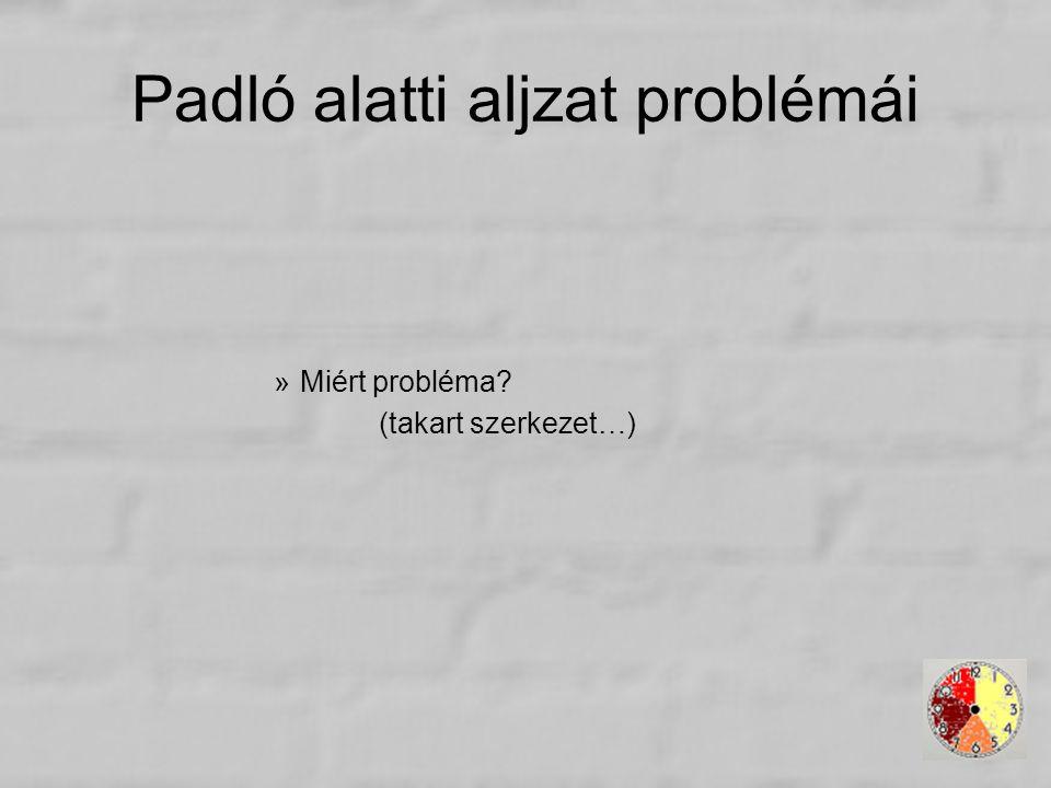 Padló alatti aljzat problémái »Miért probléma? (takart szerkezet…)