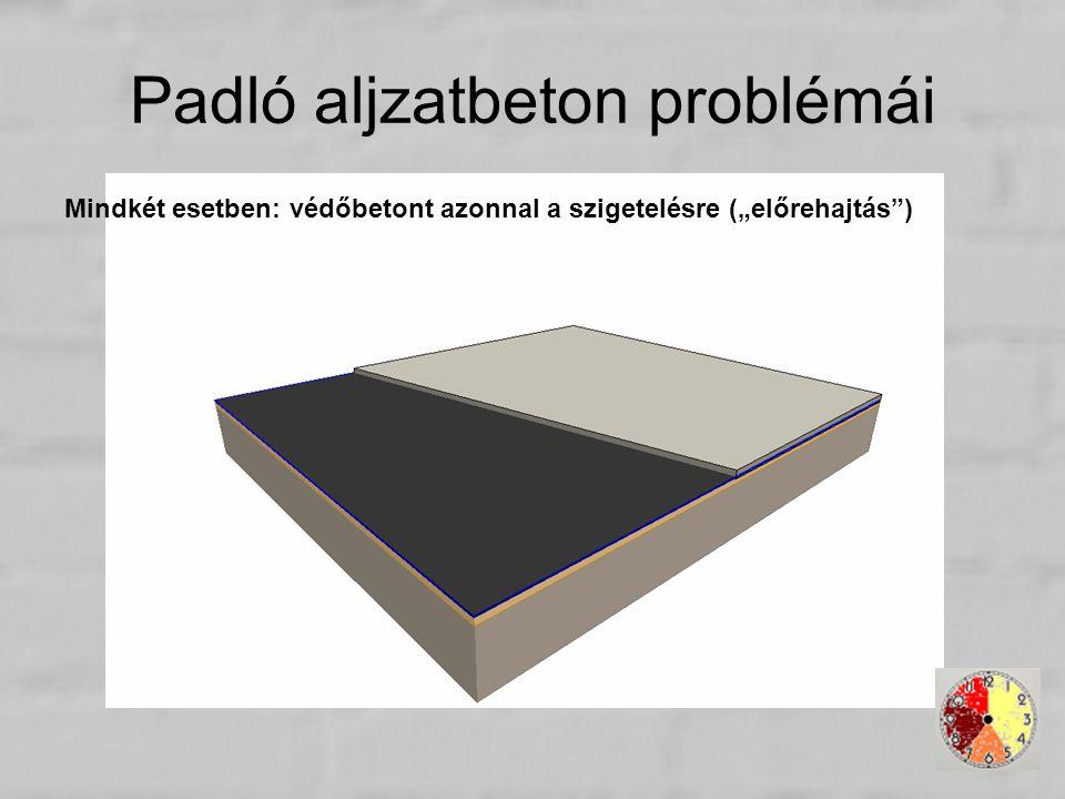 """Padló aljzatbeton problémái Mindkét esetben: védőbetont azonnal a szigetelésre (""""előrehajtás"""")"""