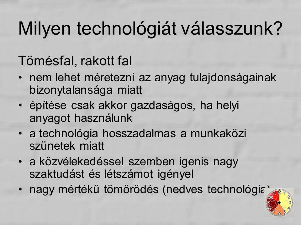 Milyen technológiát válasszunk? Tömésfal, rakott fal nem lehet méretezni az anyag tulajdonságainak bizonytalansága miatt építése csak akkor gazdaságos