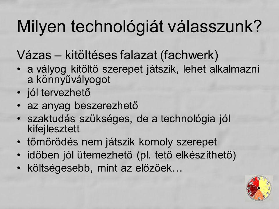 Milyen technológiát válasszunk? Vázas – kitöltéses falazat (fachwerk) a vályog kitöltő szerepet játszik, lehet alkalmazni a könnyűvályogot jól tervezh