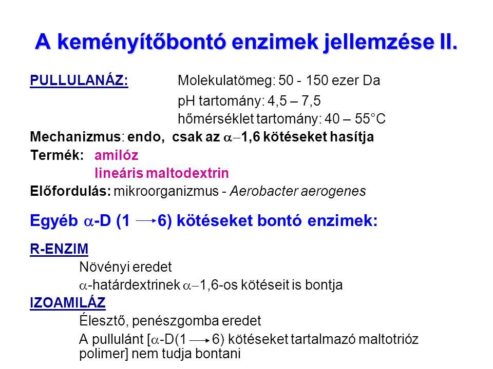 A keményítőbontó enzimek jellemzése II. PULLULANÁZ: Molekulatömeg: 50 - 150 ezer Da pH tartomány: 4,5 – 7,5 hőmérséklet tartomány: 40 – 55°C Mechanizm