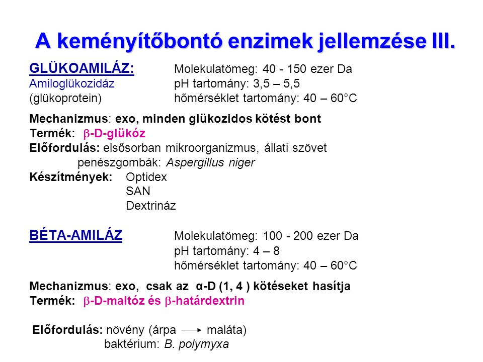 A keményítőbontó enzimek jellemzése III. GLÜKOAMILÁZ: Molekulatömeg: 40 - 150 ezer Da AmiloglükozidázpH tartomány: 3,5 – 5,5 (glükoprotein) hőmérsékle